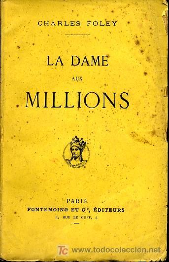 LA DAME AUX MILLIONS - CHARLES FOLEY (EN FRANCÉS) - 1912 (Libros Antiguos, Raros y Curiosos - Otros Idiomas)