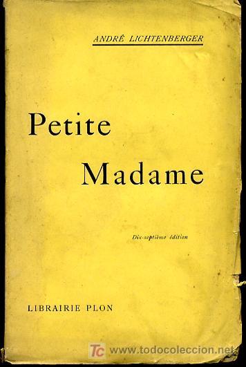 PETITE MADAME - ANDRE LICHTENBERGER (EN FRANCÉS) - 1912 (Libros Antiguos, Raros y Curiosos - Otros Idiomas)