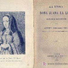 Libros antiguos: ANTONIO RODRIGUEZ VILLA. LA REINA DOÑA JUANA LA LOCA. ESTUDIO HISTÓRICO. MADRID, 1892 . Lote 23075395