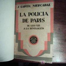 Libros antiguos: J. GARCIA MERCADAL. LA POLICIA DE PARIS (DESDE LUIS XIII A LA REVOLUCION). 1A. EDICION 1928. . Lote 27293696