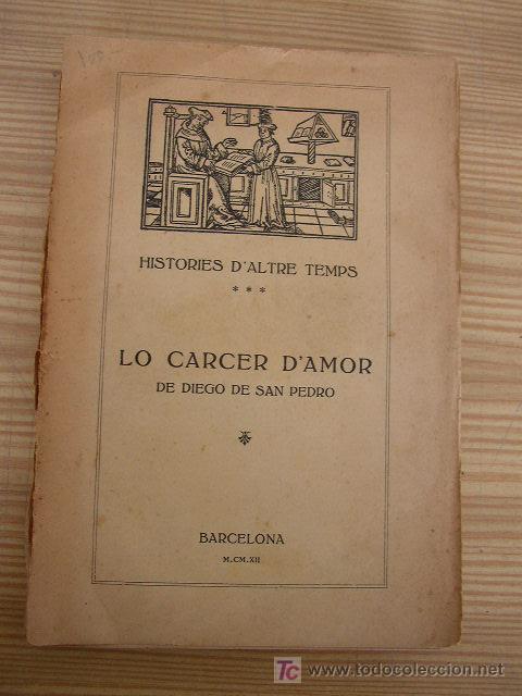 HISTORIES D´ALTRE TEMPS-LO CARCER D´AMOR- DE DIEGO DE SAN PEDRO-BAR.- M.CM.XII-2ª. EDC.-VER FOTOS (Libros Antiguos, Raros y Curiosos - Historia - Otros)