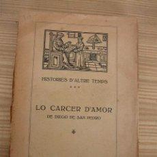 Libros antiguos: HISTORIES D´ALTRE TEMPS-LO CARCER D´AMOR- DE DIEGO DE SAN PEDRO-BAR.- M.CM.XII-2ª. EDC.-VER FOTOS. Lote 17454861