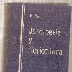 Libros antiguos: JARDINERIA Y FLORICULTURA / R.PEÑA. BARCELONA : MONTESO, 1934. 19 X 13 CM. 469 P. TELA ED.. Lote 26421914