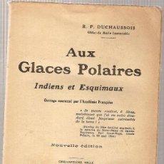 Libros antiguos: AUX GLACES POLAIRES. INDIENS ET ESQUIMAUX / R.P. DUCHAUSSOIS. PARIS : SPES, 1926.. Lote 26946002