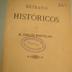Libros antiguos: RETRATOS HISTÓRICOS- EMILIO CASTELAR-OFIC. DE LA ILUSTRACIÓN ESPAÑOLA Y AMERICANA- 1884- MAD.. Lote 20329268