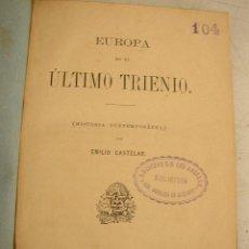 Libros antiguos: EUROPA EN EL ÚLTIMO TRIENIO, HISTORIA CONTEMPORANEA-EMILIO CASTELAR-1883-OFI. DE LA ILUS. ESP. Y AME. Lote 20329271