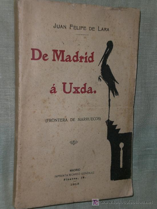 DE MADRID Á UXDA. (FRONTERA DE MARRUECOS). (1913) (Libros Antiguos, Raros y Curiosos - Historia - Otros)