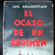 Libros antiguos: EL OCASO DE UN RÉGIMEN - LUIS ARAQUISTAIN, 1930. Lote 26618676