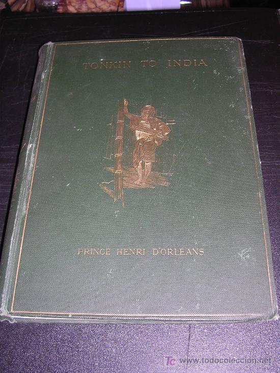 FROM TONKIN TO INDIA, , BY THE SOURCES OF THE IRAWADI,PRINCE HENRI D'ORLEANS, ILLUSTRATED BY (Libros Antiguos, Raros y Curiosos - Historia - Otros)