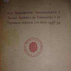 Libros antiguos: LOS MONUMENTOS ARQUEOLOGICOS Y TESORO ARTISTICO DE ,TARRAGONA,DURANTE LOS AÑOS 36-39.REQUESENS. Lote 27578343