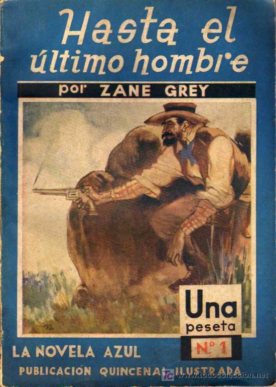 HASTA EL ÚLTIMO HOMBRE - ZANE GREY - LA NOVELA AZUL Nº1 - ED. JUVENTUD - 1934 (Libros Antiguos, Raros y Curiosos - Literatura - Otros)