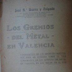 Libros antiguos: LOS GREMIOS DEL METAL EN VALENCIA 1919. IBARRA Y FOLGADO JOSÉ Mª. Lote 5811242