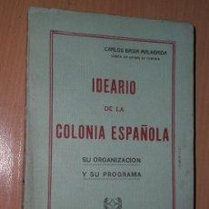 Libros antiguos: IDEARIO DE LA COLONIA ESPAÑOLA. SU ORGANIZACIÓN Y SU PROGRAMA.. Lote 26336214