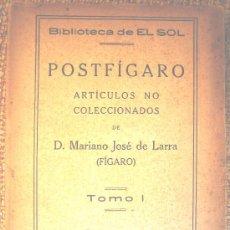 Libros antiguos: POSTFIGARO, ARTICULOS NO COLECIONADOS DE MARIANO JOSE LARRA (FIGARO) BIBLIOTECA EL SOL, 1918.. Lote 26939133