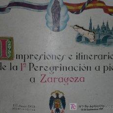 Libros antiguos: IMPRESIONES E ITINERARIO DE LA 1ª PEREGRINACIÓN A PIE A ZARAGOZA (1939).. Lote 26336211
