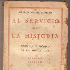 Libros antiguos: AL SERVICIO DE LA HISTORIA : BOSQUEJO HISTORICO DE LA DICTADURA / G. MAURA. MADRID : MORATA, 1930. . Lote 6359409