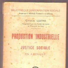 Libros antiguos: PRODUCTION INDUSTRIELLE ET JUSTICE SOCIALE EN AMERIQUE / C. CESTRE. PARIS : GARNIER, 1921.. Lote 22111924
