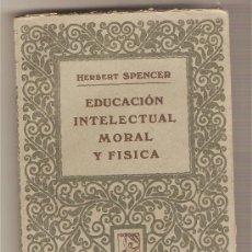 Libros antiguos: EDUCACIÓN INTELECTUAL MORAL Y FÍSICA .-HERBERT SPENCER. Lote 27298720