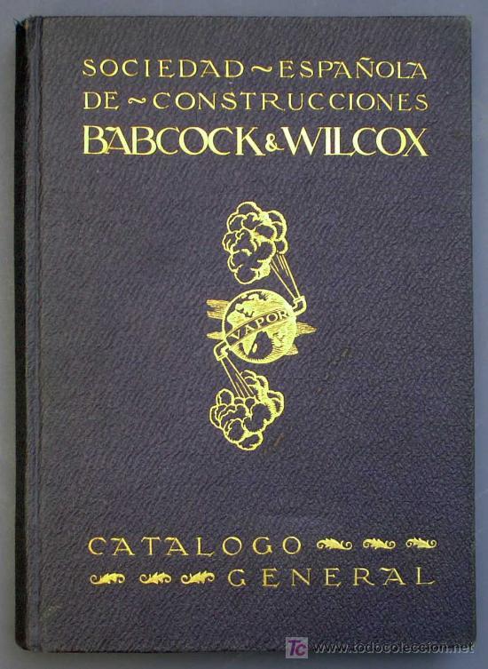 SOCIEDAD ESPAÑOLA DE CONSTR. BABCOCK & WILCOX. CATALOGO GENERAL. GALINDO, BILBAO, MADRID, POST 1920. (Libros Antiguos, Raros y Curiosos - Ciencias, Manuales y Oficios - Otros)