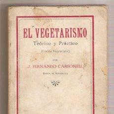 Libros antiguos: EL VEGETARISMO TEÓRICO Y PRÁCTICO (COCINA VEGETARIANA) .- J. FERNANDO CARBONELL. Lote 27135118