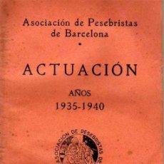 Libros antiguos: ACTUACIÓN - ASOCIACIÓN DE PESEBRISTAS DE BARCELONA - AÑOS 1935 - 1940 . Lote 26378094
