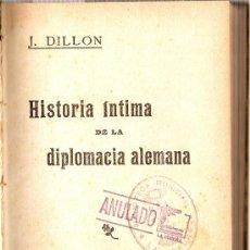 Libros antiguos: HISTORIA ÍNTIMA DE LA DIPLOMACIA ALEMANA. J. DILLON. Lote 15636942