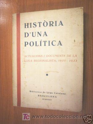 HISTORIA D'UNA POLITICA. LLIGA REGIONALISTA. L5230 (Libros Antiguos, Raros y Curiosos - Historia - Otros)