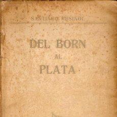 Libros antiguos: DEL BORN AL PLATA / S. RUSIÑOL. BARCELONA : A. LOPEZ. 23 X 14 CM. 289 P.. Lote 7529197