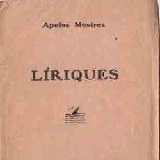 Libros antiguos: LIRIQUES DE APELES MESTRES, PUBLICAT EN 1927 EN OCASIO DE LA IV SESSIO D'ELS POETAS I ELS MUSICS. Lote 7671790