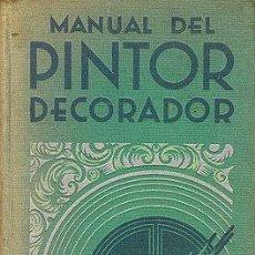 Libros antiguos: MANUAL DEL PINTOR DECORADOR. GUSTAVO GILI EDITOR 1932. Lote 7675755