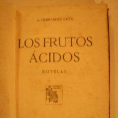 Libros antiguos: LOS FRUTOS ÁCIDOS, HERNÁNDEZ CATÁ, ALFONSO. 1915. Lote 23609819