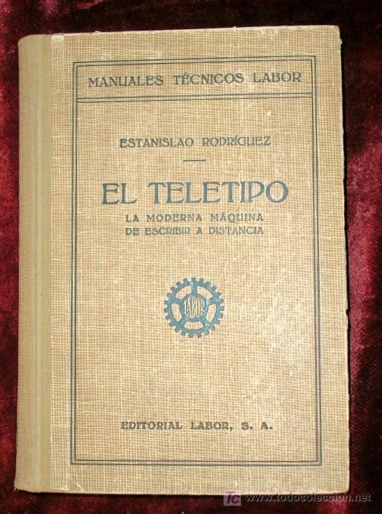 Libros antiguos: EL TELETIPO.LA MODERNA MAQUINA DE ESCRIBIR A DISTANCIA.ESTANISLAO RODRIGUEZ.BARCELONA 1948. - Foto 2 - 26499811
