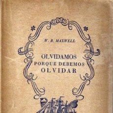 Libros antiguos: OLVIDAMOS PORQUE DEBEMOS OLVIDAR - W.B MAXWELL - ED. TARTESSOS 1943. Lote 10837885