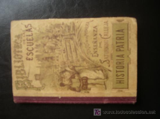 HISTORIA PATRIA; BIBLIOTECA DE LAS ESCUELAS: SATURNINO CALLEJA (Libros Antiguos, Raros y Curiosos - Historia - Otros)