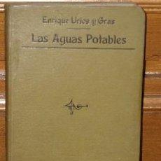 Libros antiguos: LAS AGUAS POTABLES POR ENRIQUE URIOS Y GRAS DE ED. BAILLY-BAILLIERE EN MADRID 1912. Lote 26477389
