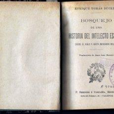 Libros antiguos: BOSQUEJO DE UNA HISTORIA DEL INTELECTO ESPAÑOL. ENRIQUE TOMÁS BUCKLE. F. SEMPERE Y CÍA, CIRCA 1910.. Lote 19685082