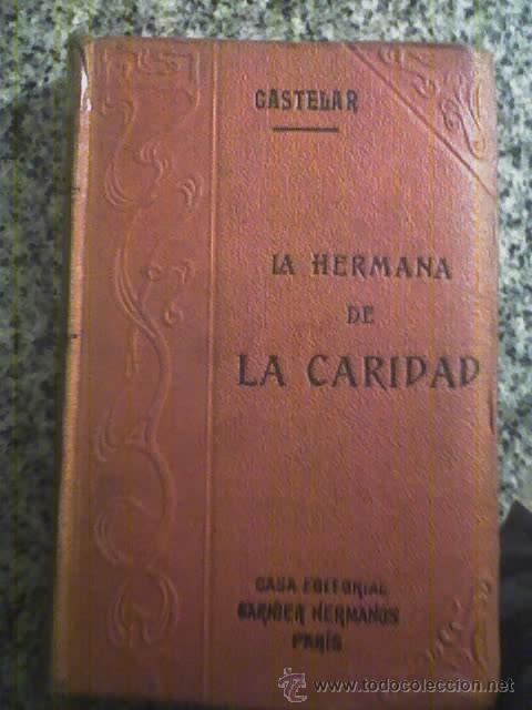 LA HERMANA DE CARIDAD, DE D. EMILIO CASTELAR - GARNIER HERMANOS - 1913 - OFERTA!! (Libros Antiguos, Raros y Curiosos - Literatura - Otros)