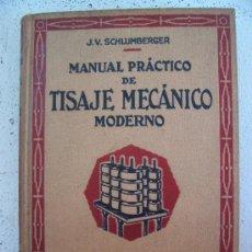 Libros antiguos: MANUAL TEORICO-PRACTICO DE TISAJE MECANICO MODERNO - J.V.SCHLUMBERGER- ARALUCE, AÑOS 20 APROX. Lote 22684865