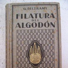 Libros antiguos: FILATURA DEL ALGODON, MANUAL TEORICO-PRACTICO -G.BELTRAMI- GUSTAVO GILI EDITOR , 1929. Lote 22684868