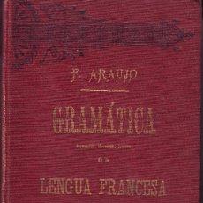 Libros antiguos: GRAMÁTICA RAZONADA HISTÓRICO-CRÍTICA DE LA LENGUA FRANCESA. FERNANDO ARAUJO. 1907.. Lote 18007999