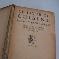 Libros antiguos: LE LIVRE DE CUISINE DE MME. E. SAINT.ANGE, RECETTES ET MÉTHODES DE LA BONNE CUISINE FRANÇAISE-1927?. Lote 25011377