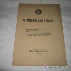 Libros antiguos: EL AMERICANISMO ESPAÑOL CONFERENCIA INAUGURAL DE LA SERIE ORGANIZADA POR LA CASA DE AMERICA . Lote 8796754