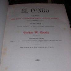 Libros antiguos: ENRIQUE M. STANLEN, EL CONGO Y LA CREACION DEL ESTADO INDEPENDIENTE DE ESTE NOMBRE, FINALES S.XIX. Lote 22023276