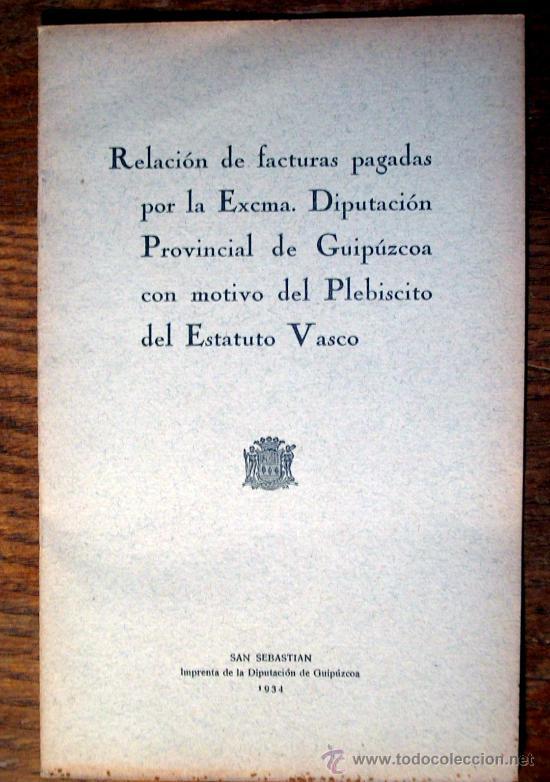RELACION DE FACTURAS PAGADAS POR LA EXCMA...CON MOTIVO DEL PLEBISCITO DEL ESTATUTO VASCO.1934 (Libros Antiguos, Raros y Curiosos - Historia - Otros)
