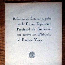 Libros antiguos: RELACION DE FACTURAS PAGADAS POR LA EXCMA...CON MOTIVO DEL PLEBISCITO DEL ESTATUTO VASCO.1934. Lote 84590354