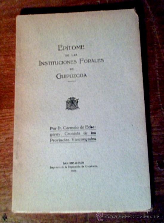 EPITOME DE LAS INSTITUCIONES FORALES DE GUIPUZCOA.CARMELO DE ECHEGARAY.SAN SEBASTIAN 1925 (Libros Antiguos, Raros y Curiosos - Historia - Otros)