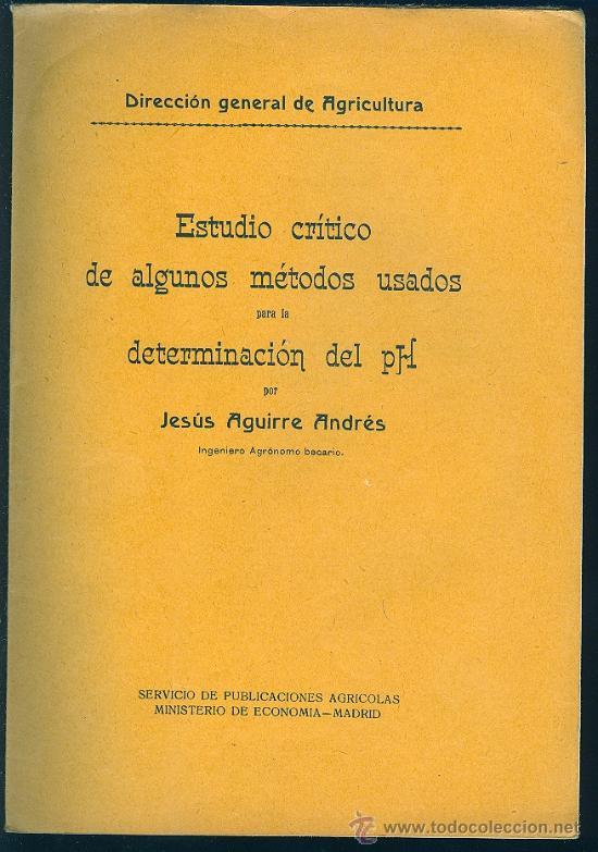 ESTUDIO CRITICO DE ALGUNOS METODOS PARA LA DETERMINACION DEL PH. AGUIRRE ANDRES. 23 PAG. 7 X 10 CM. (Libros Antiguos, Raros y Curiosos - Ciencias, Manuales y Oficios - Otros)
