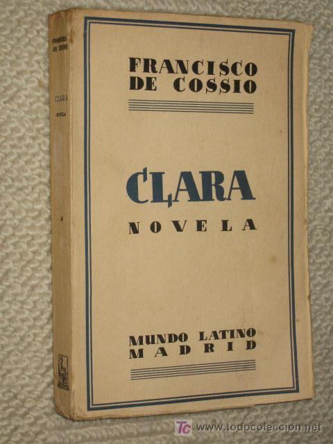 CLARA, NOVELA, POR FRANCISCO DE COSSÍO. MUNDO LATINO. 1ª EDICIÓN. 1929 (Libros Antiguos, Raros y Curiosos - Literatura - Otros)