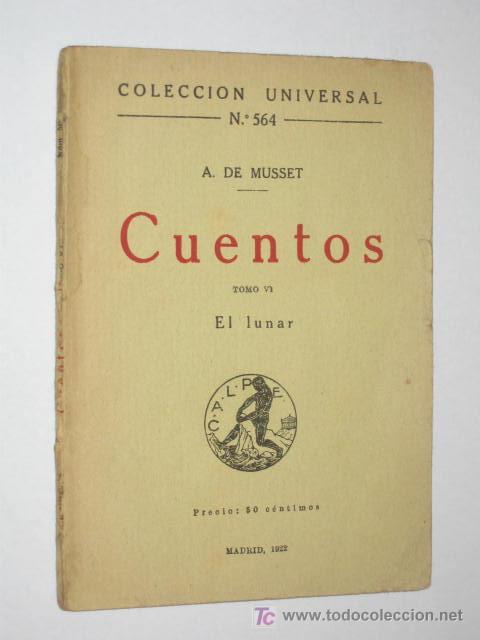 CUENTOS DE A. DE MUSSET. TOMO VI. EL LUNAR. COLECCIÓN UNIVERSAL Nº 564, DE CALPE, 1922 (Libros Antiguos, Raros y Curiosos - Literatura - Otros)