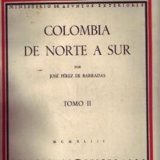 Libros antiguos: COLOMBIA DE NORTE A SUR (TOMO I Y TOMO II).JOSÉ PEREZ DE BARRADAS. . Lote 21932988